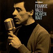 Heaven Wait - Must Be Christmas Version by Frankie Valli & The Four Seasons