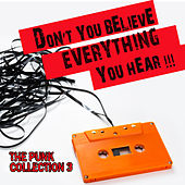 Don't You Believe Everything You Hear: The Punk Collection, Vol. 3 by Various Artists