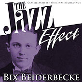 The Jazz Effect - Bix Beiderbecke by Bix Beiderbecke