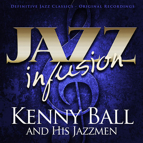 Jazz Infusion - Kenny Ball and His Jazzmen by Kenny Ball