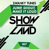 Jump, Shout, Make It Loud by Swanky Tunes