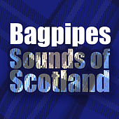 Bagpipes Sounds of Scotland by Various Artists