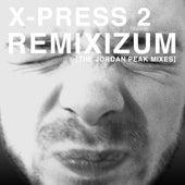 Remixizum (The Jordan Peak Remixes) by X-Press 2