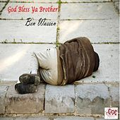 God Bless Ya Brother! by Ben Wasson