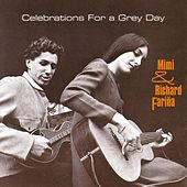 Celebrations For A Grey Day by Mimi & Richard Farina