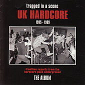 Trapped in a Scene - Uk Hardcore (1985 - 1989) von Various Artists