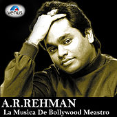 A.R.Rehman - La Musica De Bollywood Meastro by Various Artists