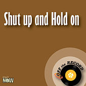 Shut up and Hold on by Off the Record