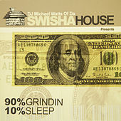 90% Grininding 10% Sleep by Swisha House
