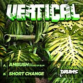 Ambush / Short Change by Vertical