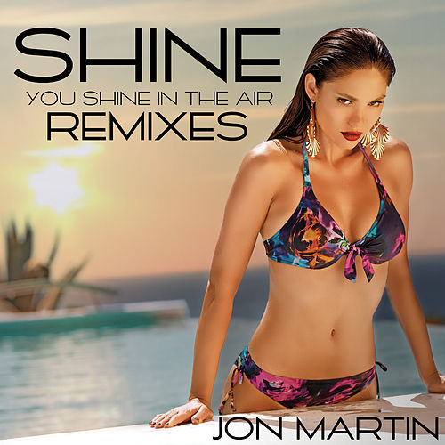 Shine (Remixes) by Jon Martin