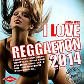 I Love Reggaeton 2014 (Urban Hits Best Of Reggaeton, Perreo, Dembow, Cubaton) by Various Artists