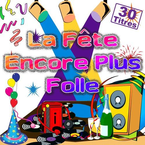 La fête encore plus folle (30 titres pour faire la fête) by Various Artists