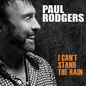 I Can't Stand The Rain by Paul Rodgers