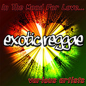 In the Mood for Love: Exotic Reggae by Various Artists