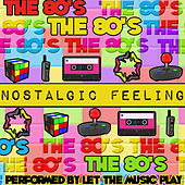 Nostalgic Feeling: The 80's by Let The Music Play