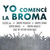 Yo Comencé la Broma - Exitos de Grupo Pegasso, Grupo Sonni, Super Brujo, Grupo Magico, Zaaz de Victor Hugo Ruiz by Various Artists