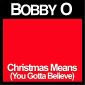 Christmas Means (You Gotta Believe) by Bobby O