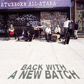 Back With a New Batch by Stubborn All-Stars