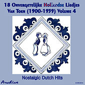 18 Onvergetelijke Hollandse Liedjes Van Toen (Nostalgic Dutch Hits) Volume 4 by Various Artists