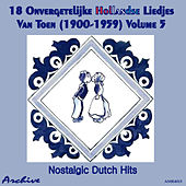 18 Onvergetelijke Hollandse Liedjes Van Toen (Nostalgic Dutch Hits) Volume 5 by Various Artists