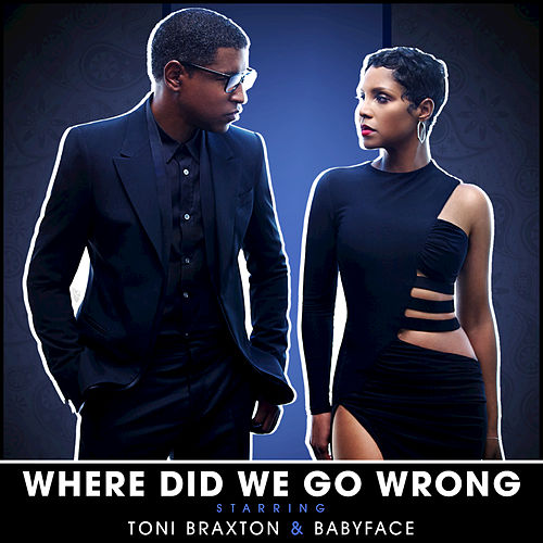 Where Did We Go Wrong by Toni Braxton