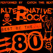 Alternative Rock: Best of the 80's by Catch This Beat