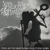 There Ain't No Grave by Scott Lucas and the Married Men