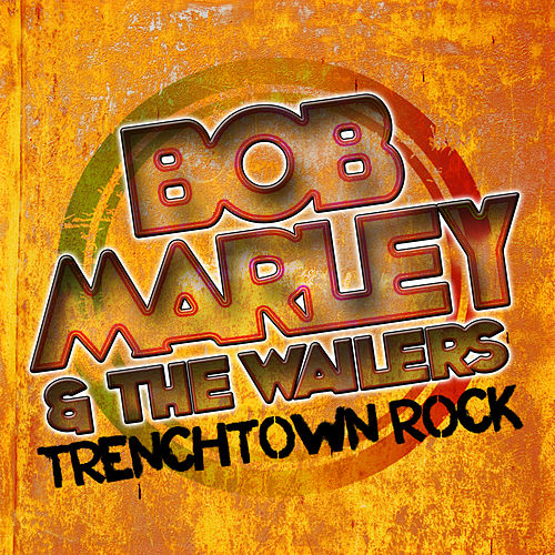 Trenchtown Rock by Bob Marley And The Wailers