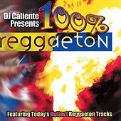 DJ Caliente Presents: 100% Reggaeton by Various Artists