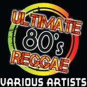 Ultimate 80's Reggae by Various Artists
