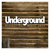 Underground Minimal Tech Beats 2013 by Various Artists