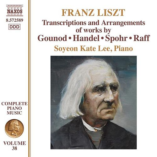 Liszt: Transcriptions and Arrangements of Handel, Gounod, Spohr and Raff by Soyeon Lee