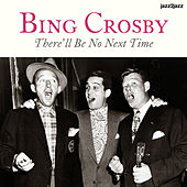 There'll Be No Next Time - A Christmas to Remember by Bing Crosby