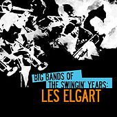 Big Bands of the Swingin' Years: Les Elgart by Les Elgart