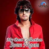 My Best Collection Sonu Nigam by Various Artists