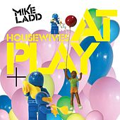 Housewives At Play by Mike Ladd