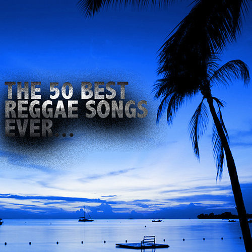 The 50 Best Reggae Songs Ever by Various Artists