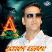 Khiladi of Bollywood - Akshay Kumar by Various Artists