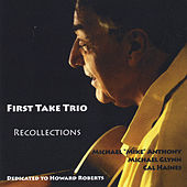 First Take Trio / Recollections by Michael Anthony