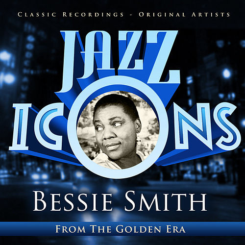 Jazz Icons from the Golden Era - Bessie Smith (100 Essential Tracks) by Bessie Smith