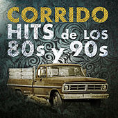 Corrido Hits de los 80s y 90s by Various Artists