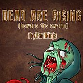 Dead Are Rising (Beware the Swarm) by TryHardNinja
