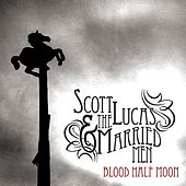 Blood Half Moon by Scott Lucas and the Married Men