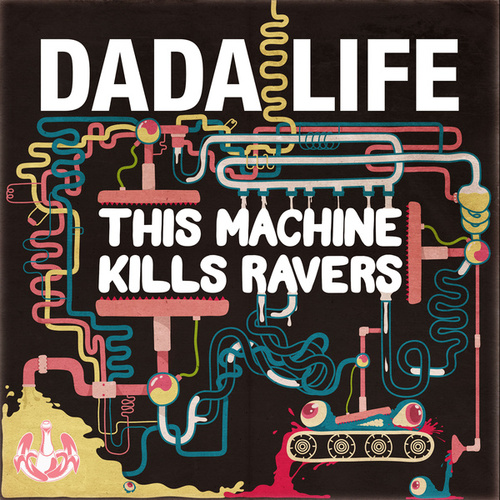 This Machine Kills Ravers by Dada Life