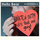 Watch Out!!! It's That One Guy! by Hello Bear