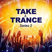 Take a Trance: Series 2 by Various Artists