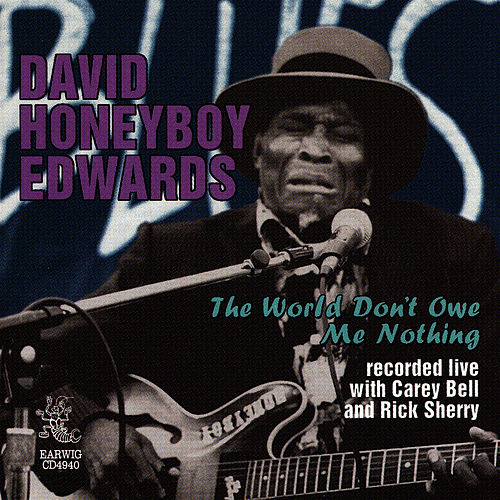 The World Don't Owe Me Nothing by David 'Honeyboy' Edwards
