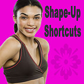 Shape-Up Shortcuts (The Best Music for Aerobics, Pumpin' Cardio Power, Plyo, Exercise, Steps, Barré, Curves, Sculpting, Abs, Butt, Lean, Twerk, Slim Down Fitness Workout) by Various Artists