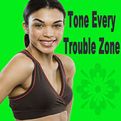 Tone Every Trouble Zone (The Best Music for Aerobics, Pumpin' Cardio Power, Plyo, Exercise, Steps, Barré, Curves, Sculpting, Abs, Butt, Lean, Twerk, Slim Down Fitness Workout) by Various Artists